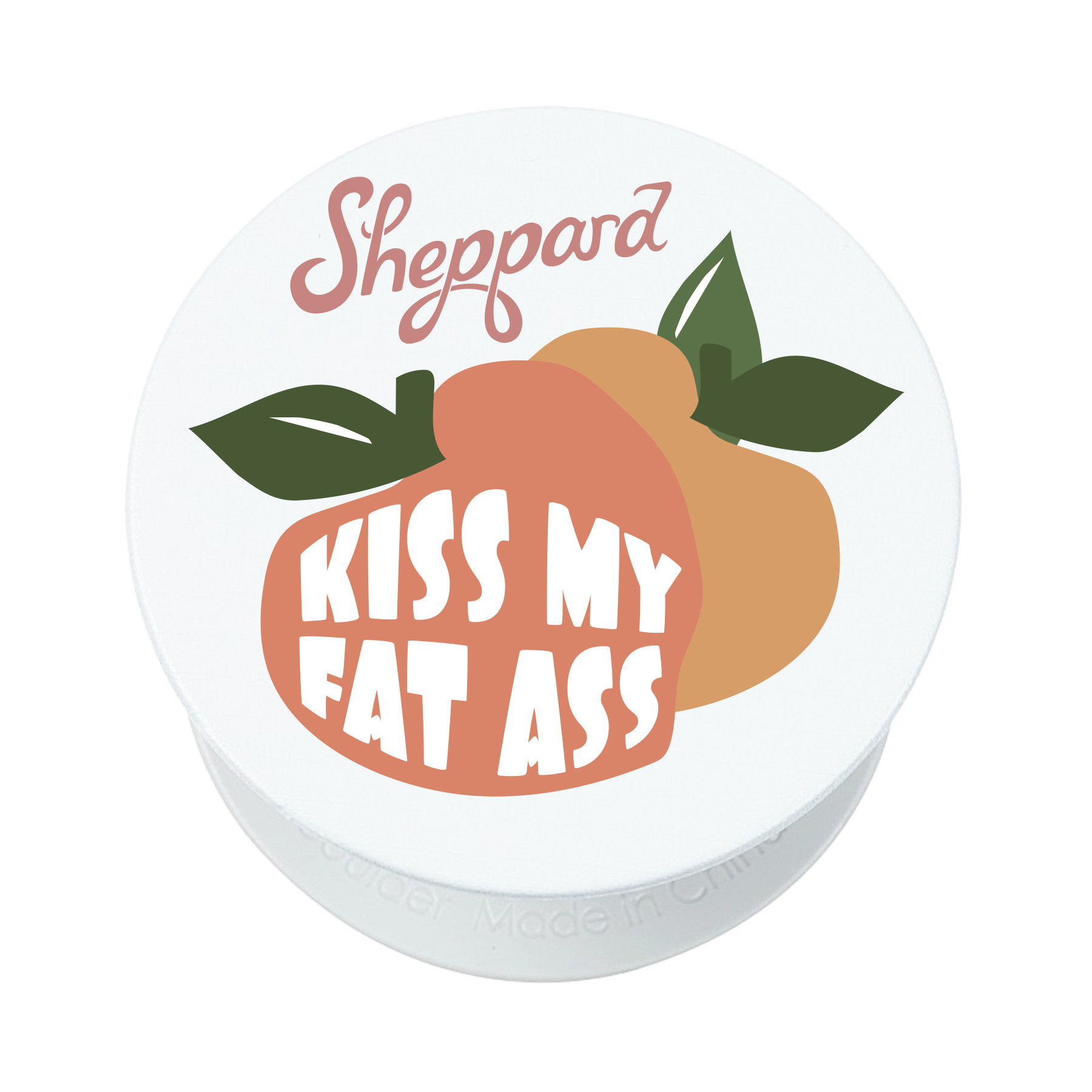 Sheppard - Kiss My Fat Ass Pop Socket